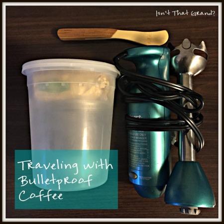 TravelingWithBulletproofCoffee_Isn'tThatGrandBlog